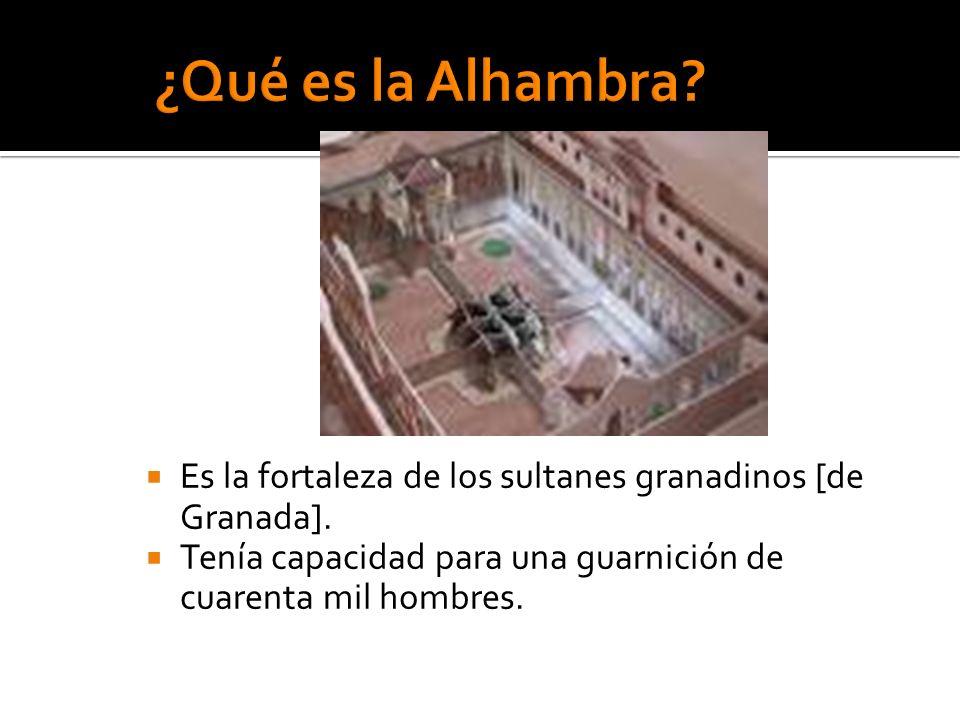 ¿Qué es la Alhambra. Es la fortaleza de los sultanes granadinos [de Granada].